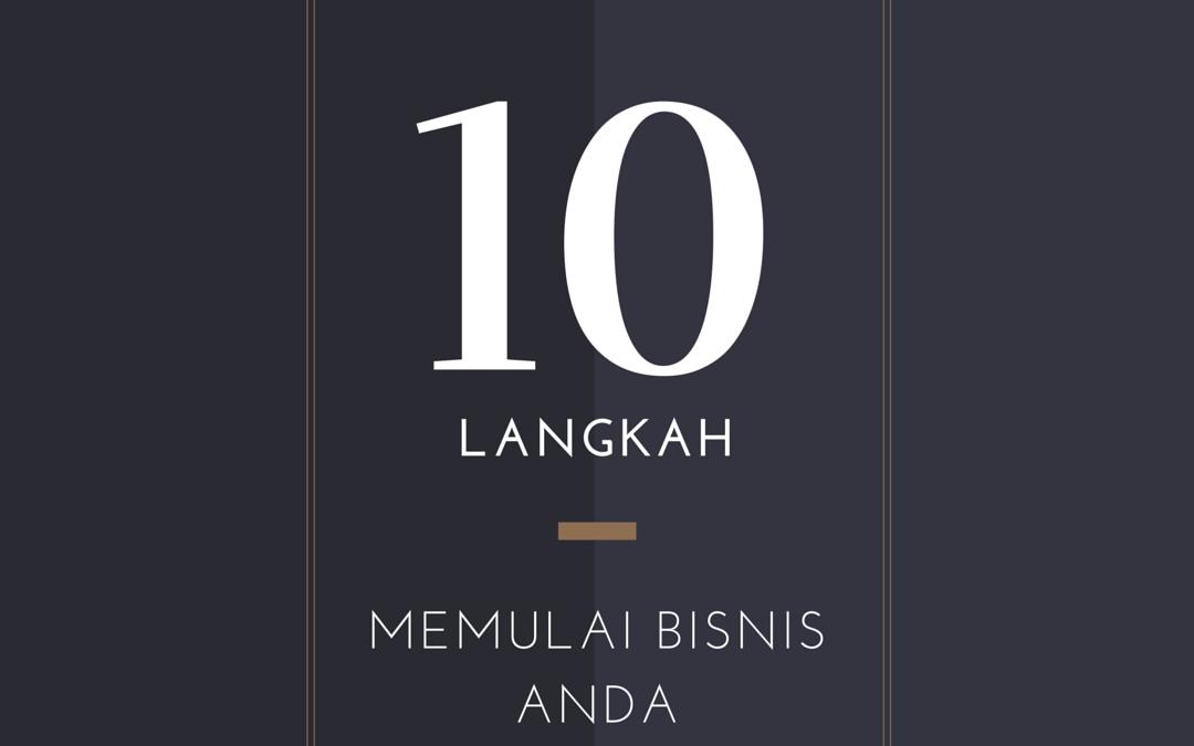 10 Langkah Untuk Memulai Bisnis Anda (seri 1)