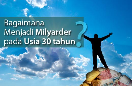 Bagaimana Menjadi Milyarder pada Usia 30 tahun